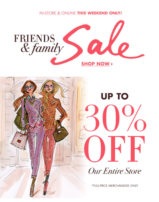 30% off at the Friends & Family Sale this weekend only.