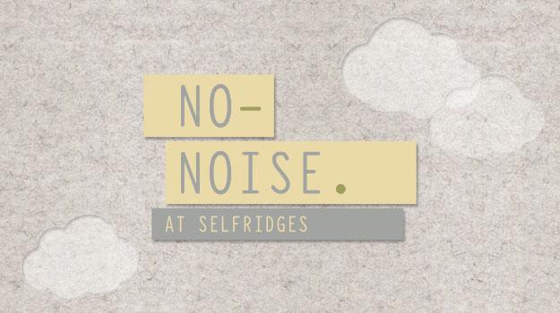 "Selfridges ""No Noise"" initiative"
