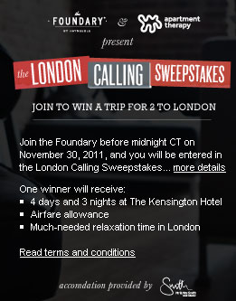 The Foundary & Apartment Therapy Host 'London Calling' Sweepstakes: Thru 11/30