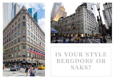 BERGDORF VS SAKS: WHAT'S YOUR STYLE?